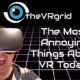 The Most Annoying Things About VR today!