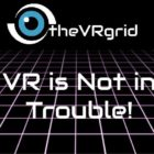 VR is Not in Trouble!