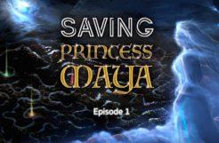 Saving Princess Maya Ep. 1