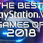Top 30 PSVR Games for 2018