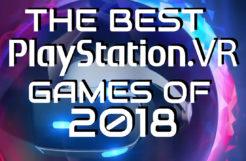 Top 30 PSVR Games for 2018
